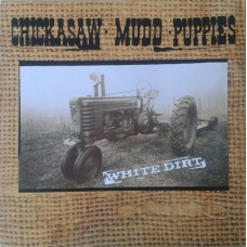 CHICKASAW MUDD PUPPIES - WHITE DIRT - LP 1990 - NEAR MINT