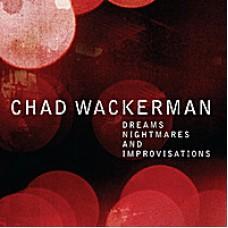 CHAD WACKERMAN - DREAMS NIGHTMARES AND IMPROVISATIONS -  LP 2012 - MINT