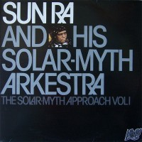SUN RA AND HIS SOLAR-MYTH ARKESTRA - THE SOLAR-MYTH APPROACH VOL 1 - LP UK 19878 - EXCELLENT