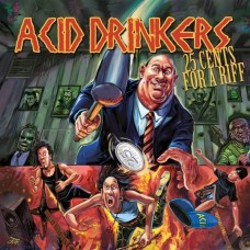 ACID DRINKERS - 25 CENTS FOR A RIFF - LP + CD 2014 - MINT