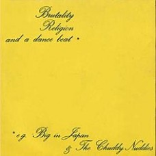 "BIG IN JAPAN / THE CHUDDY NUDDIES - BRUTALITY RELIGION AND A DANCE BEAT - 7"" UK 1981 - EXCELLENT+"