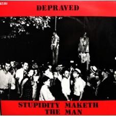 DEPRAVED - STUPIDITY MAKETH THE MAN - LP UK 1986 - EXCELLENT+