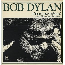 "BOB DYLAN - IS YOUR LOVE IN VAIN? - 12"" UK 1978 - LIMITED EDITION - NEAR MINT"