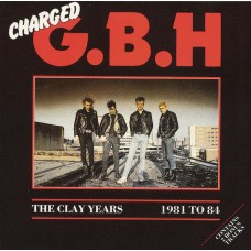 CHARGED G. B. H. - THE CLAY YEARS - 1981 TO 84 - LP USA 1986 - EXCELLENT
