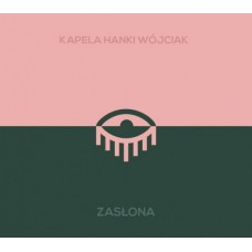 KAPELA HANKI WÓJCIAK - ZASŁONA - CD  2017 - DIGIPACK - NEW